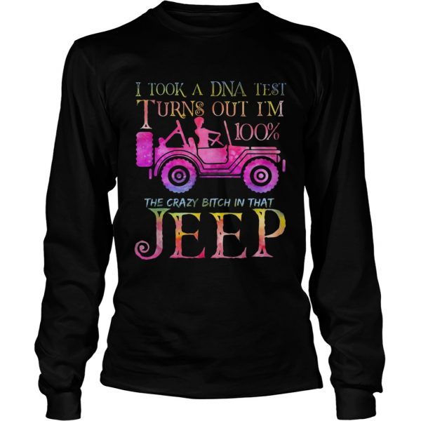 I took a DNA test I turns out Im 100 the crazy bitch Im that Jeep  LongSleeve
