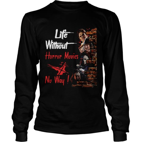 Life Without Horror Movies No Way Horror Characters  LongSleeve