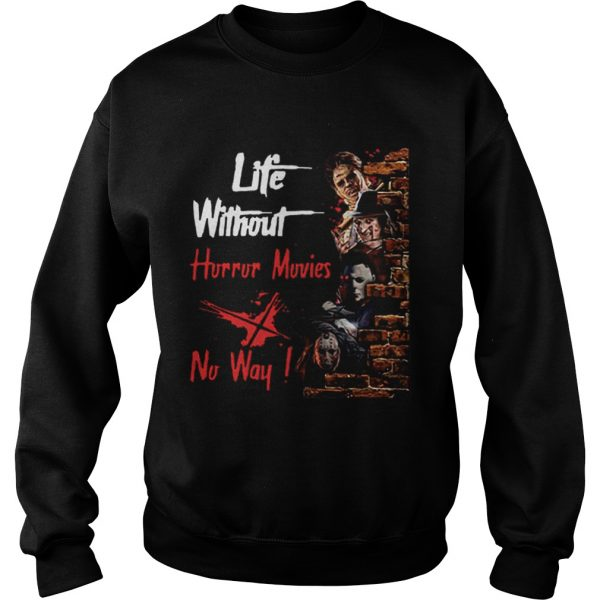 Life Without Horror Movies No Way Horror Characters  Sweatshirt
