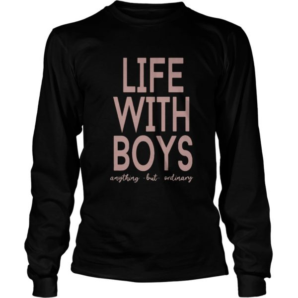Life with boys anything but ordinary  LongSleeve