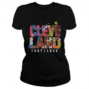 Official Cleveland That I love Shirt Classic Ladies