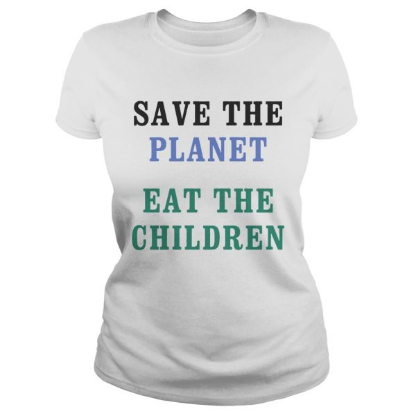 Save The Planet Eat The Babies  Classic Ladies