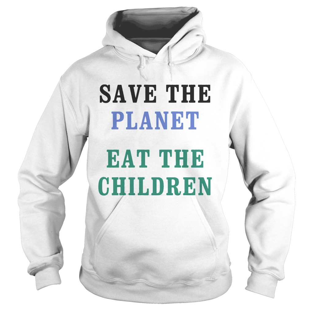 Save The Planet Eat The Babies  Hoodie