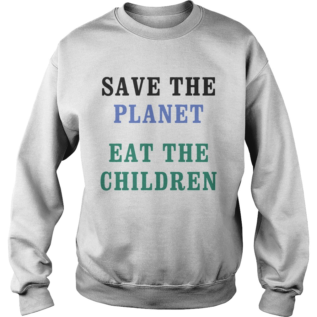 Save The Planet Eat The Babies  Sweatshirt