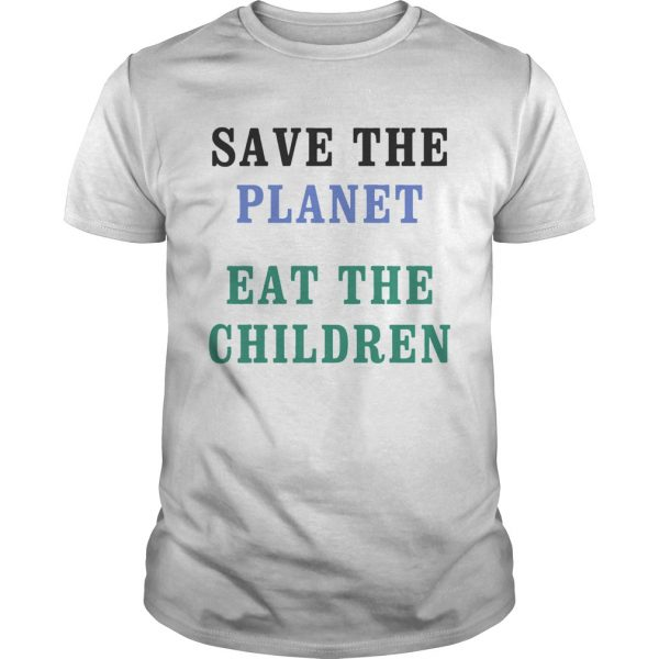 Save The Planet Eat The Babies  Unisex