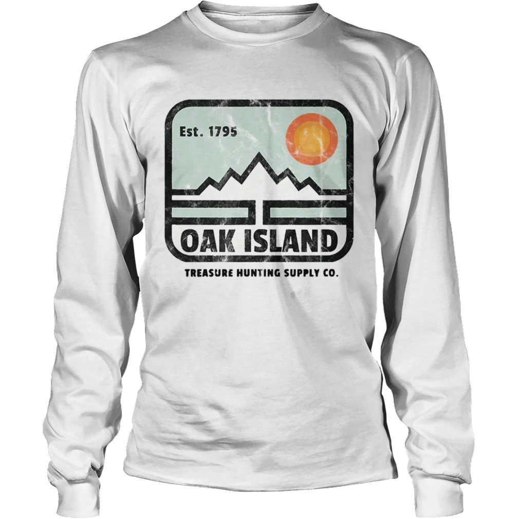 Est 1795 Oak Island Treasure Hunting Supply Co  LongSleeve