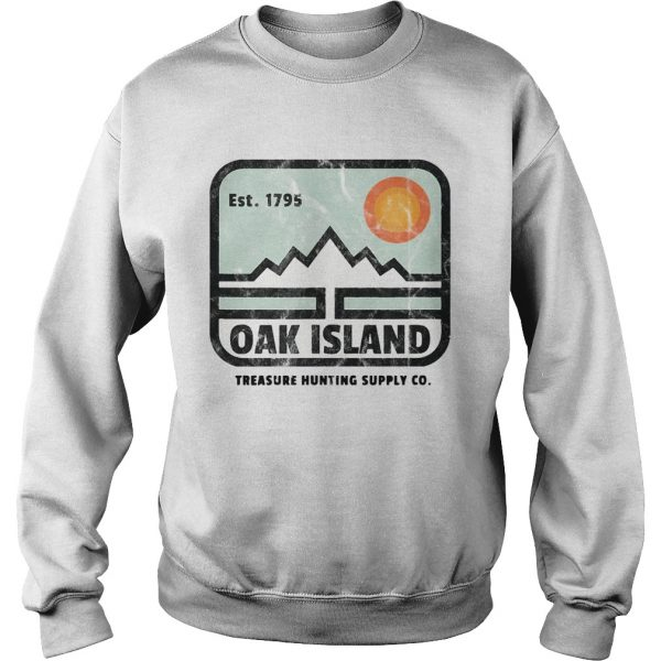 Est 1795 Oak Island Treasure Hunting Supply Co  Sweatshirt