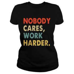 Nobody Cares Work Harder Motivational Quotes  Classic Ladies