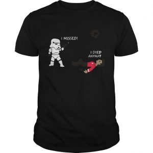 Stormtrooper Shoots I Missed I Died Anyway Funny  Unisex