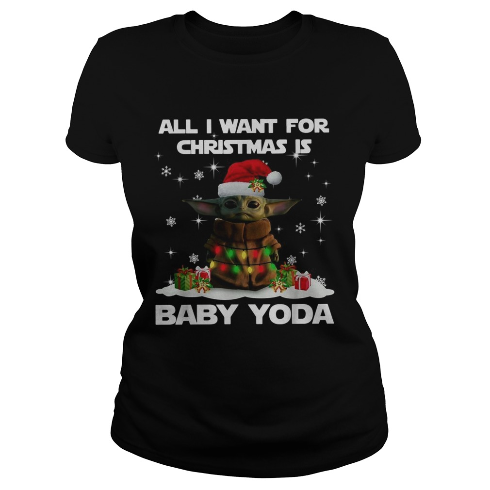 All I want for christmas is Baby Yoda Star Wars Christmas  Classic Ladies