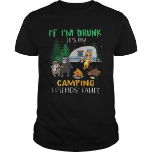 Animal If im drunk its my camping friends fault  Unisex