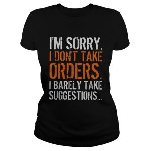 Im sorry I dont take orders I barely take suggestions  Classic Ladies