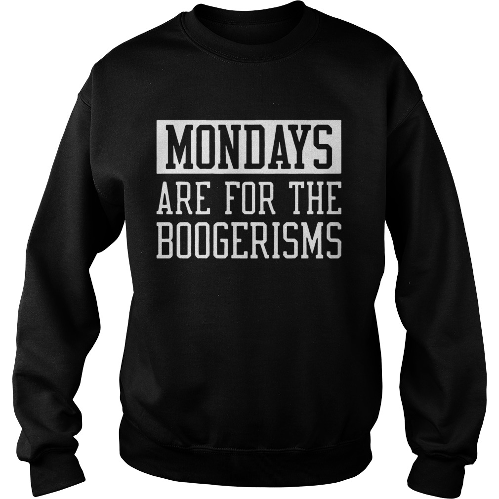 Mondays Are For The Boogerisms  Sweatshirt