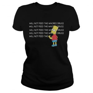 1582275127Bart Simpson I will not feed the whores drugs  Classic Ladies