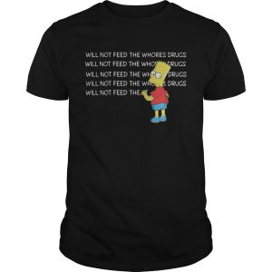 1582275127Bart Simpson I will not feed the whores drugs  Unisex