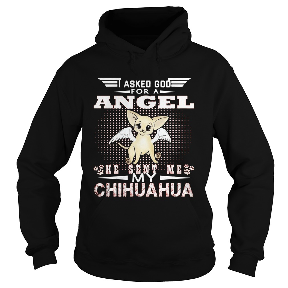 Asked God for an angel he sent me my Chihuahua  Hoodie