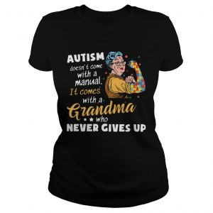 Autism Doesnt Come With A Manual It Comes With A Grandma Who Never Gives Up  Classic Ladies