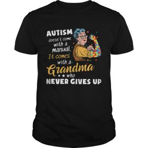 Autism Doesnt Come With A Manual It Comes With A Grandma Who Never Gives Up  Unisex