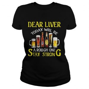 Beer Dear liver today will be a rough one stay strong  Classic Ladies