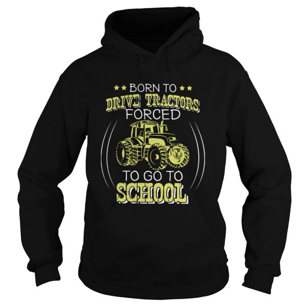 Born To Drive Tractors Forced To Go To School  Hoodie