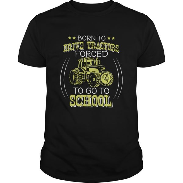 Born To Drive Tractors Forced To Go To School  Unisex