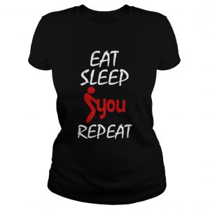 Eat Sleep Fuck You Repeat  Classic Ladies