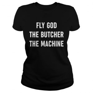 Fly God The Butcher The Machine  Classic Ladies