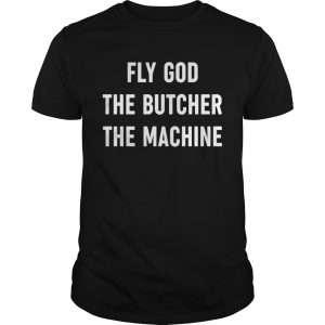 Fly God The Butcher The Machine  Unisex