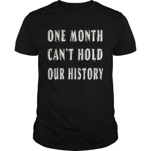One Month Cant Hold Our History  Unisex
