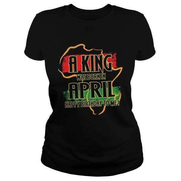 1585133070A king was born in april happy birthday to me  Classic Ladies