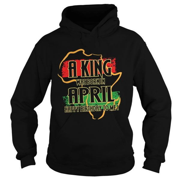 1585133070A king was born in april happy birthday to me  Hoodie