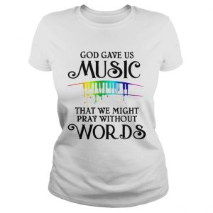 God gave us music that we might pray without words  Classic Ladies