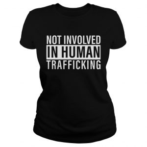 Not Involved In Human Trafficking  Classic Ladies