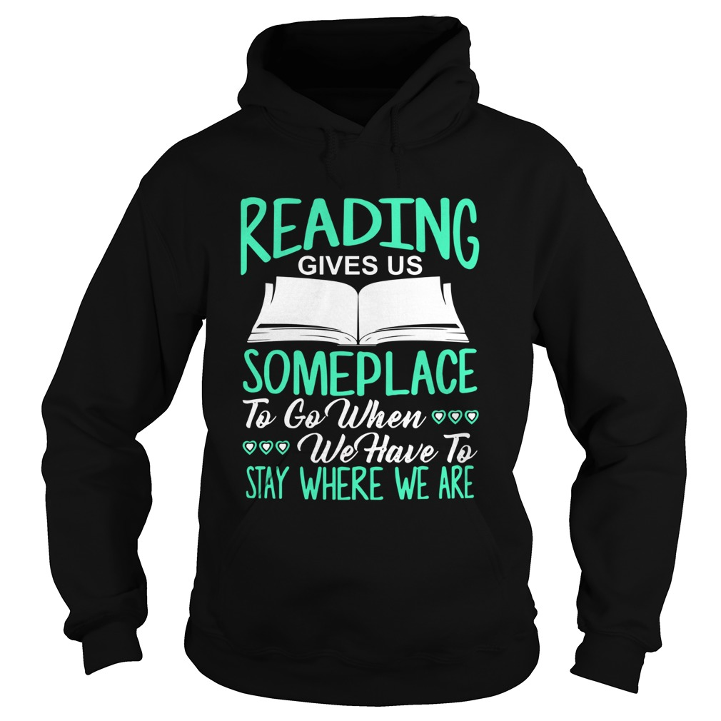Reading Gives Us Someplace To Go When We Have To Stay Where We Are  Hoodie