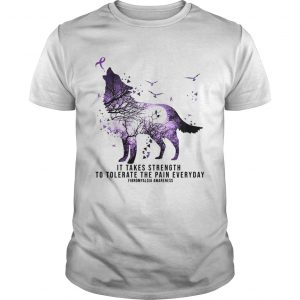 Wolf It takes strength to tolerate the pain everyday fibromyalgia awareness  Unisex