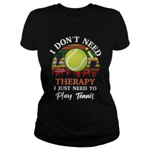 Dont Need Therapy Need To Play Tennis Vintage  Classic Ladies