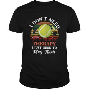 Dont Need Therapy Need To Play Tennis Vintage  Unisex