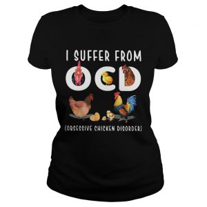 I Suffer From OCD Obsessive Chicken Disorder  Classic Ladies