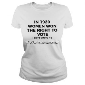 In 1920 Women Won The Right To Vote Dont Waste It 100 Year Anniversary  Classic Ladies