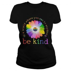 In A World Where You Can Be Anything Be Kind  Classic Ladies