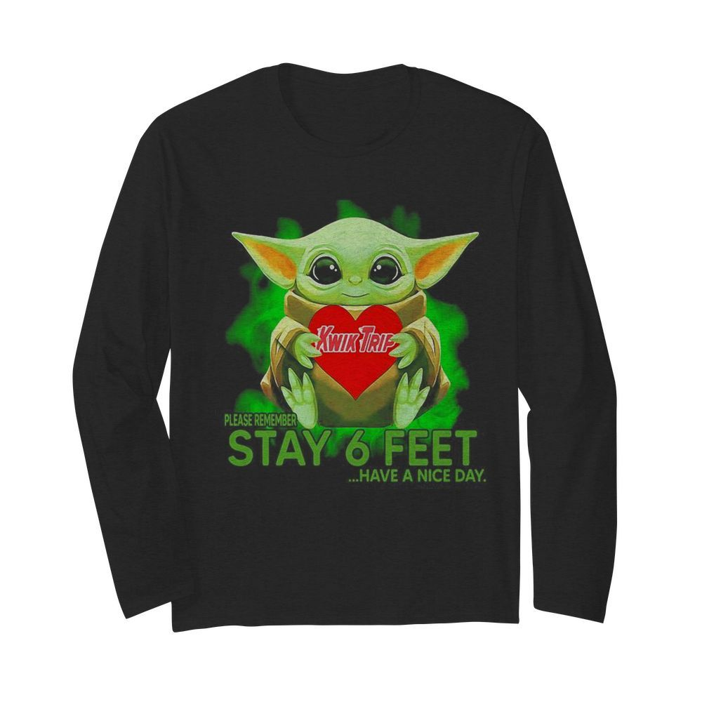 Baby Yoda hug KWIK TRIP please remember stay 6 feet have a nice day  Long Sleeved T-shirt