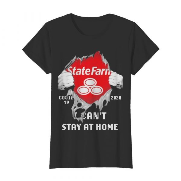 Blood inside me State Farm covid-19 2020 I can't stay at home  Classic Women's T-shirt