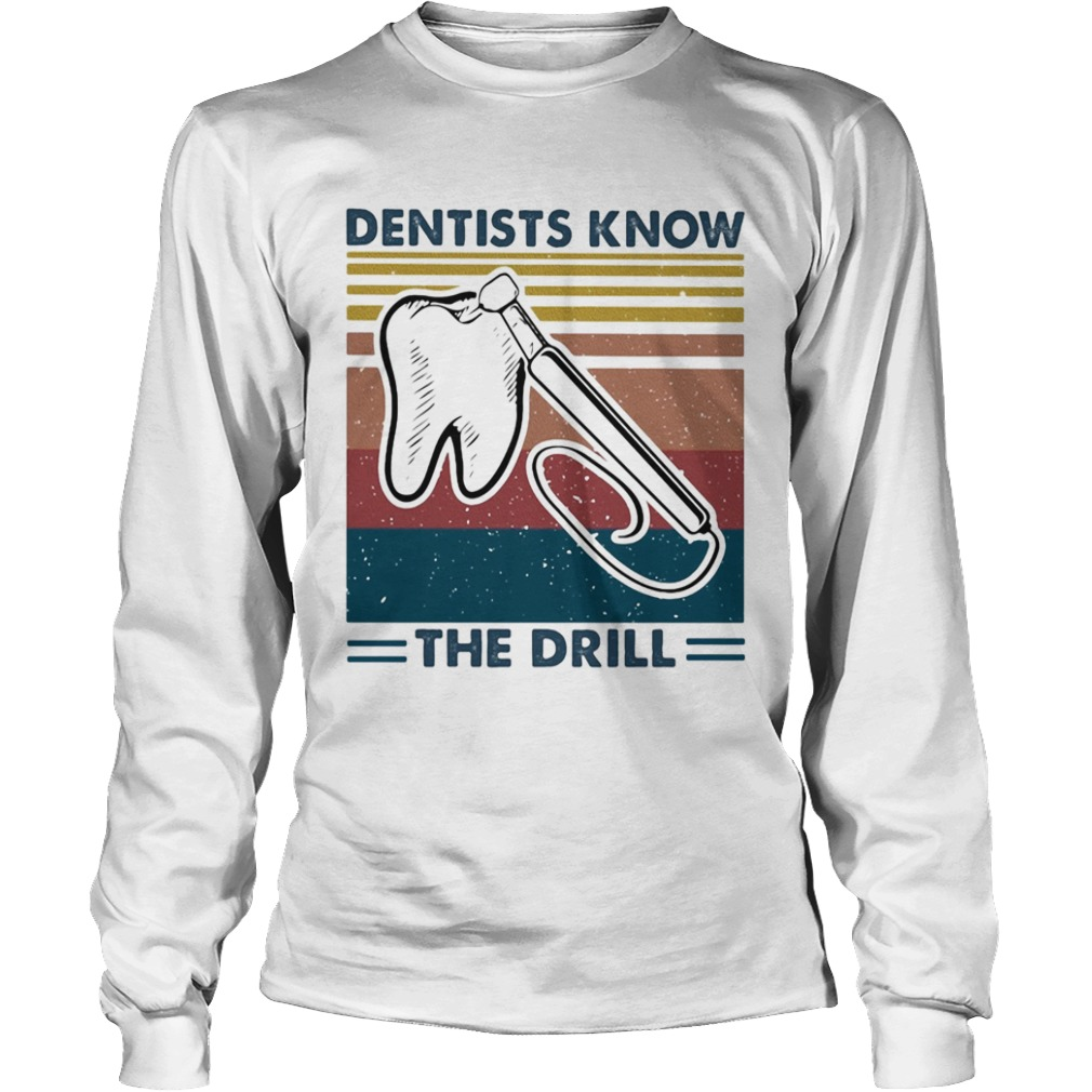 Dentists know the drill vintage  Long Sleeve