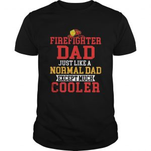 Firefighter dad just like a normal dad except much cooler  Unisex