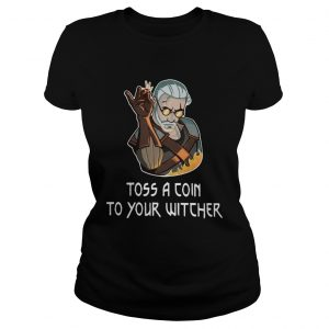 Geralt Toss a coin to your witcher fire  Classic Ladies