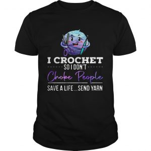 I crochet so I dont choke people save a life send yarn  Unisex