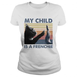 My Child Is A Frenchie Vintage  Classic Ladies