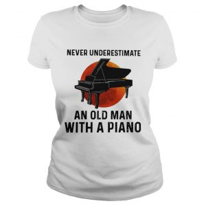 Never Underestimate Old Man With A Piano  Classic Ladies