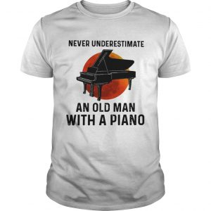 Never Underestimate Old Man With A Piano  Unisex