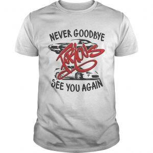 Never goodbye furious see you again  Unisex
